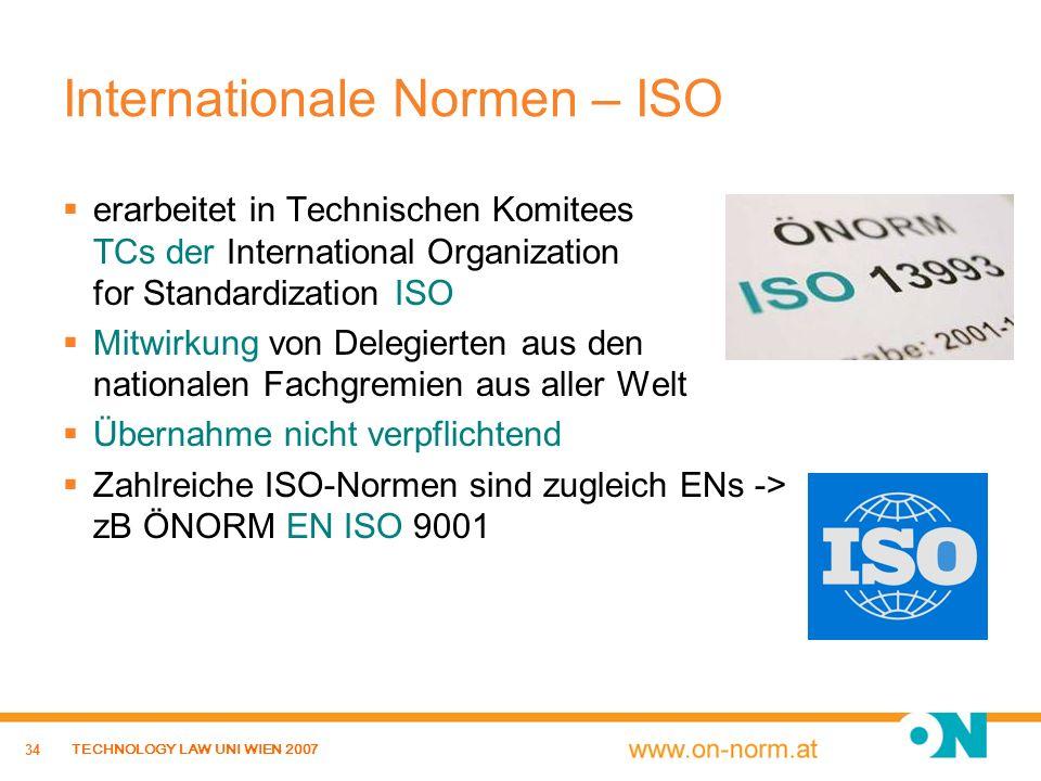 34 TECHNOLOGY LAW UNI WIEN 2007 Internationale Normen – ISO erarbeitet in Technischen Komitees TCs der International Organization for Standardization