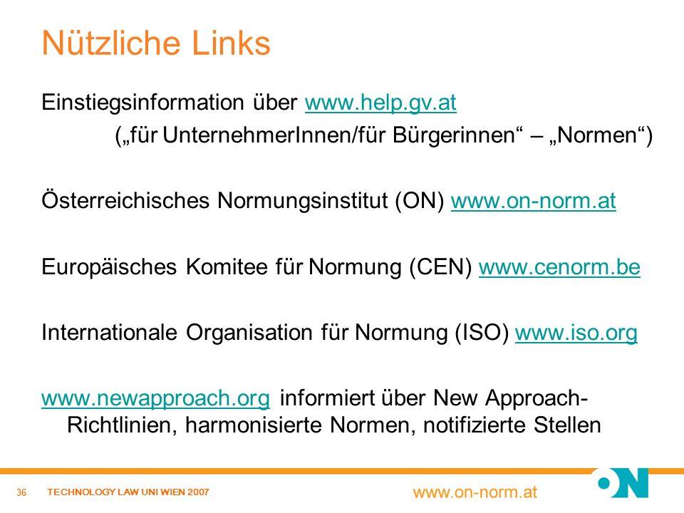 36 TECHNOLOGY LAW UNI WIEN 2007 Nützliche Links Einstiegsinformation über www.help.gv.atwww.help.gv.at (für UnternehmerInnen/für Bürgerinnen – Normen)
