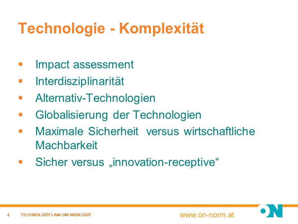 4 TECHNOLOGY LAW UNI WIEN 2007 Technologie - Komplexität Impact assessment Interdisziplinarität Alternativ-Technologien Globalisierung der Technologie