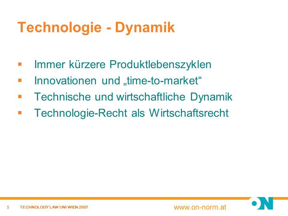 5 TECHNOLOGY LAW UNI WIEN 2007 Technologie - Dynamik Immer kürzere Produktlebenszyklen Innovationen und time-to-market Technische und wirtschaftliche