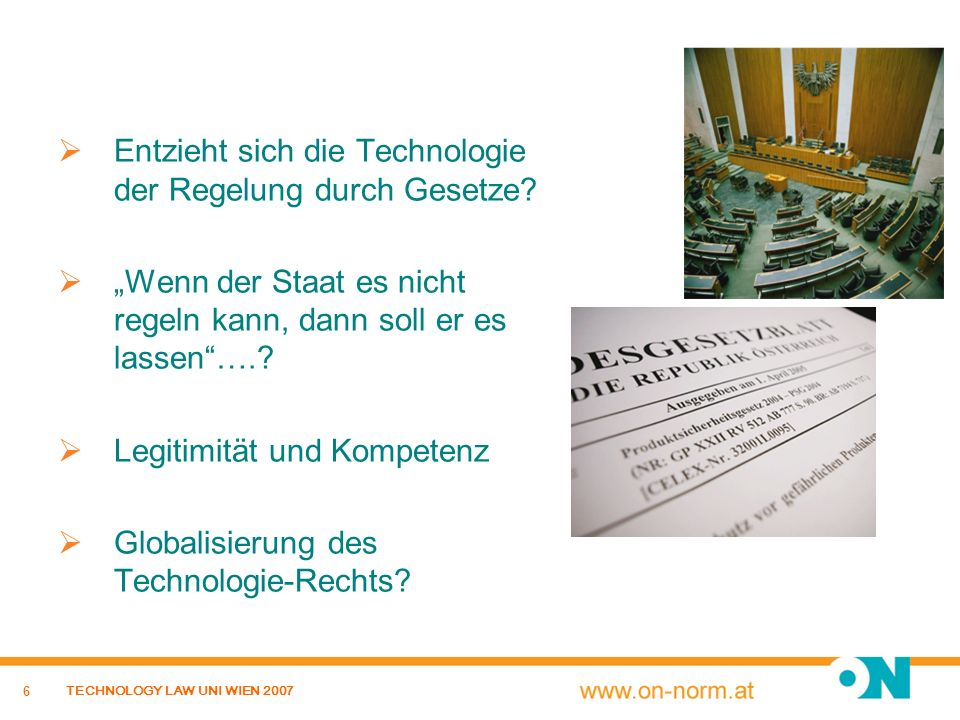 6 TECHNOLOGY LAW UNI WIEN 2007 Entzieht sich die Technologie der Regelung durch Gesetze? Wenn der Staat es nicht regeln kann, dann soll er es lassen….