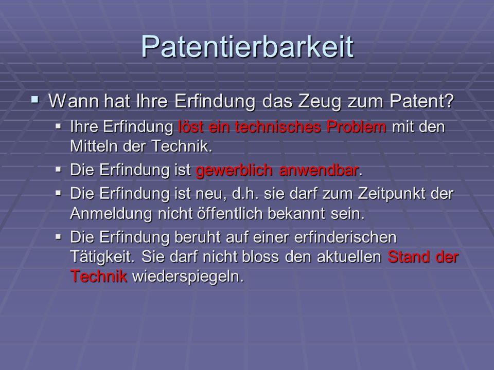 Patentierbarkeit Wann hat Ihre Erfindung das Zeug zum Patent? Wann hat Ihre Erfindung das Zeug zum Patent? Ihre Erfindung löst ein technisches Problem
