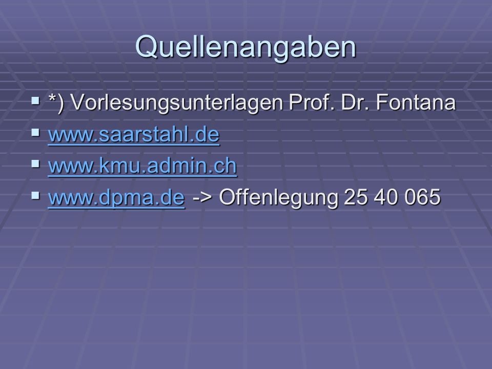 Quellenangaben *) Vorlesungsunterlagen Prof. Dr. Fontana *) Vorlesungsunterlagen Prof. Dr. Fontana www.saarstahl.de www.saarstahl.de www.saarstahl.de