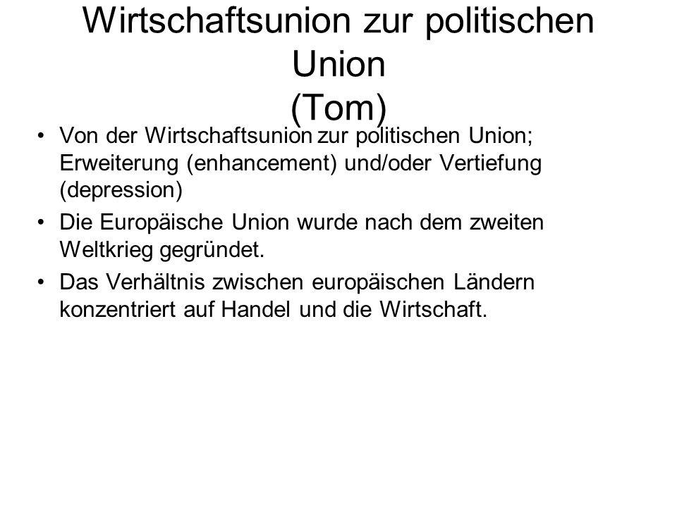 Wirtschaftsunion zur politischen Union (Tom) Von der Wirtschaftsunion zur politischen Union; Erweiterung (enhancement) und/oder Vertiefung (depression) Die Europäische Union wurde nach dem zweiten Weltkrieg gegründet.
