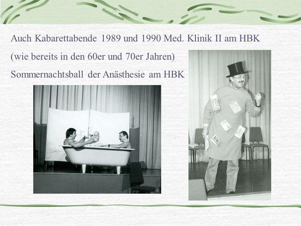 Auch Kabarettabende1989 und 1990 Med. Klinik II am HBK (wie bereits in den 60er und 70er Jahren) Sommernachtsball der Anästhesie am HBK