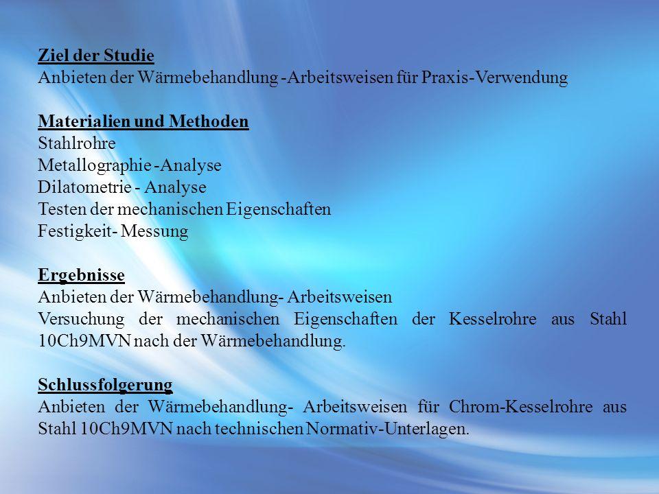 Ziel der Studie Anbieten der Wärmebehandlung -Arbeitsweisen für Praxis-Verwendung Materialien und Methoden Stahlrohre Metallographie -Analyse Dilatome