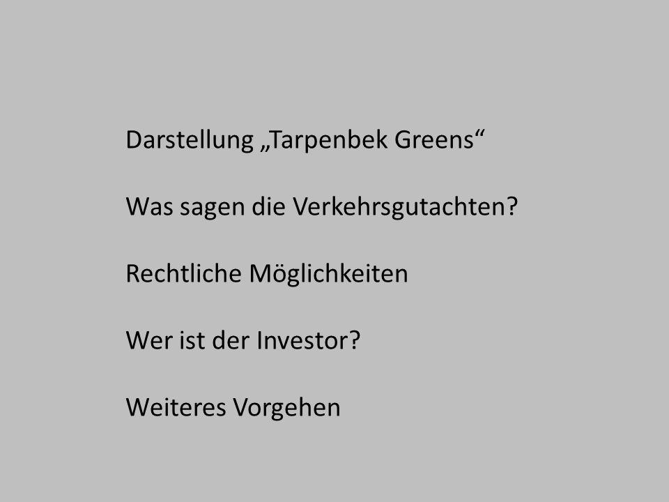 Darstellung Tarpenbek Greens Was sagen die Verkehrsgutachten? Rechtliche Möglichkeiten Wer ist der Investor? Weiteres Vorgehen