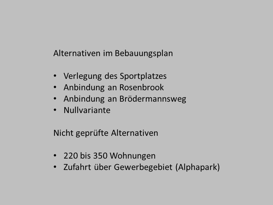 Alternativen im Bebauungsplan Verlegung des Sportplatzes Anbindung an Rosenbrook Anbindung an Brödermannsweg Nullvariante Nicht geprüfte Alternativen