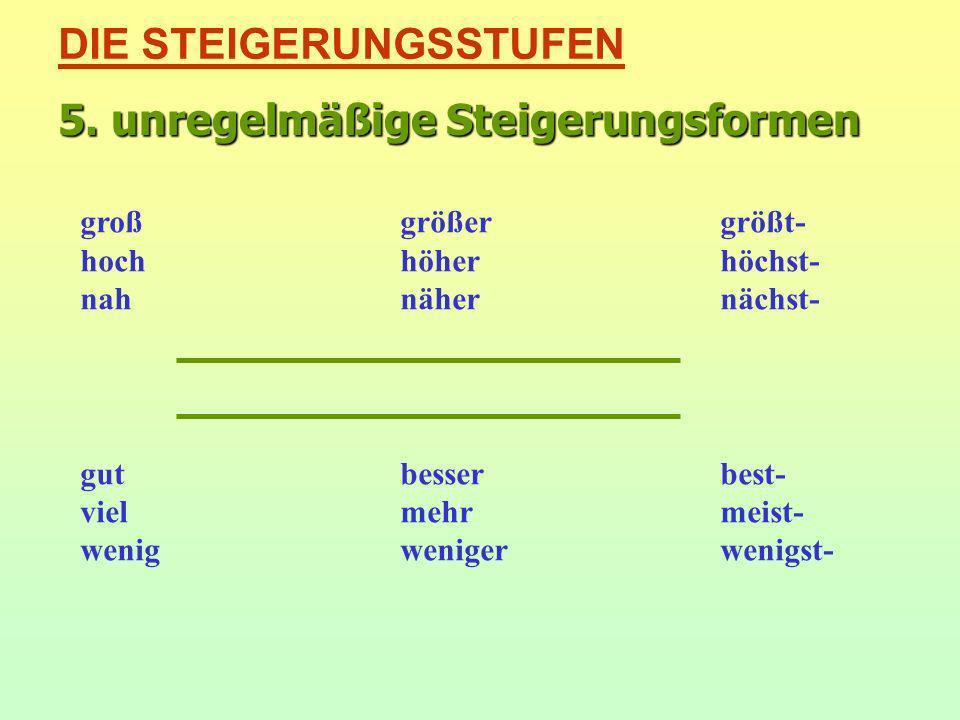 4. Wichtige Konstruktionen: Er singt nicht so schön WIE sie. genauso schön WIE DIE STEIGERUNGSSTUFEN In Köln ist der Rhein AM breitesten. Wo bist du A