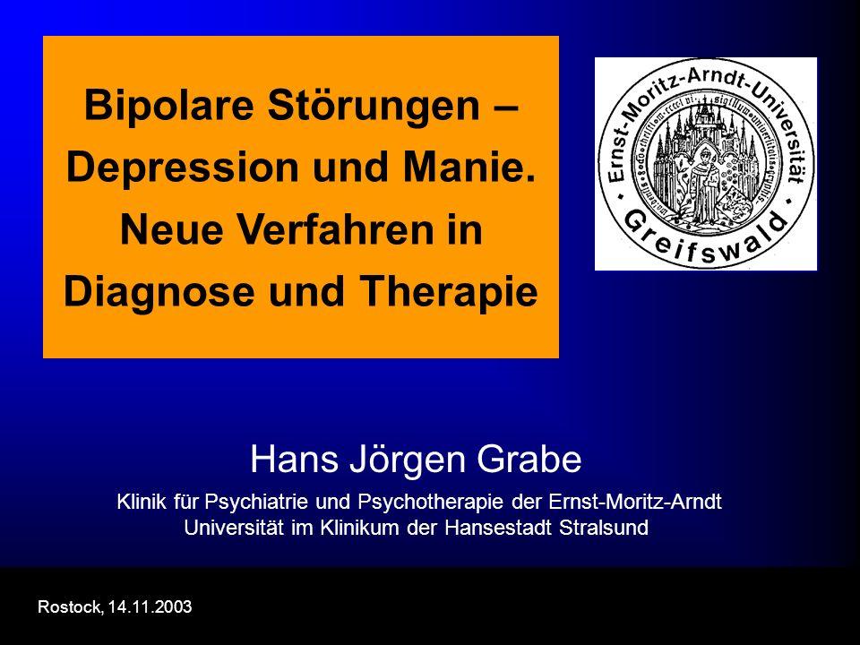 Bipolare Störungen – Depression und Manie. Neue Verfahren in Diagnose und Therapie Hans Jörgen Grabe Klinik für Psychiatrie und Psychotherapie der Ern