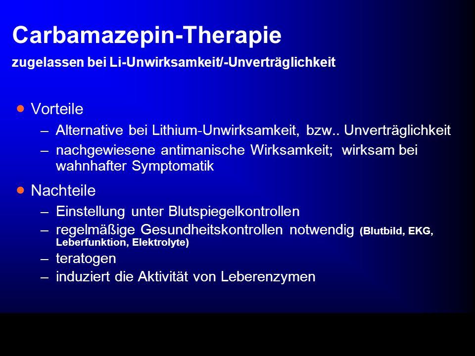 Carbamazepin-Therapie zugelassen bei Li-Unwirksamkeit/-Unverträglichkeit Vorteile –Alternative bei Lithium-Unwirksamkeit, bzw.. Unverträglichkeit –nac
