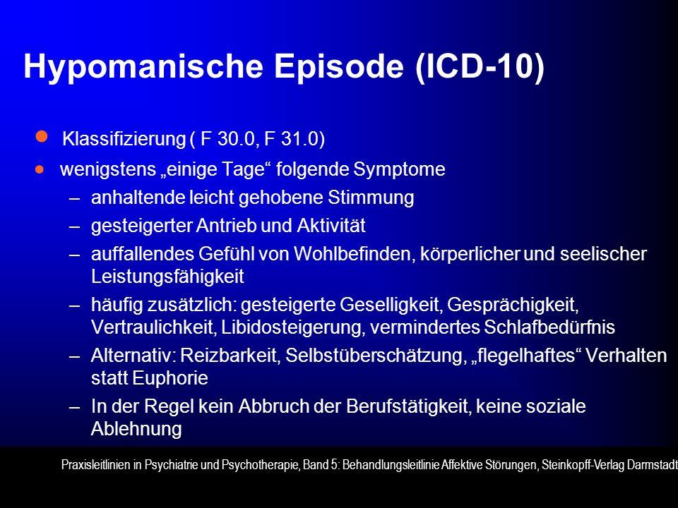 Hypomanische Episode (ICD-10) Klassifizierung ( F 30.0, F 31.0) wenigstens einige Tage folgende Symptome –anhaltende leicht gehobene Stimmung –gesteig