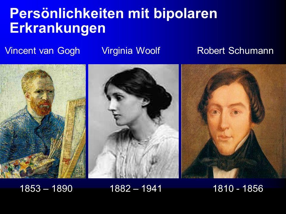 Persönlichkeiten mit bipolaren Erkrankungen Vincent van Gogh Virginia Woolf Robert Schumann 1853 – 1890 1882 – 1941 1810 - 1856