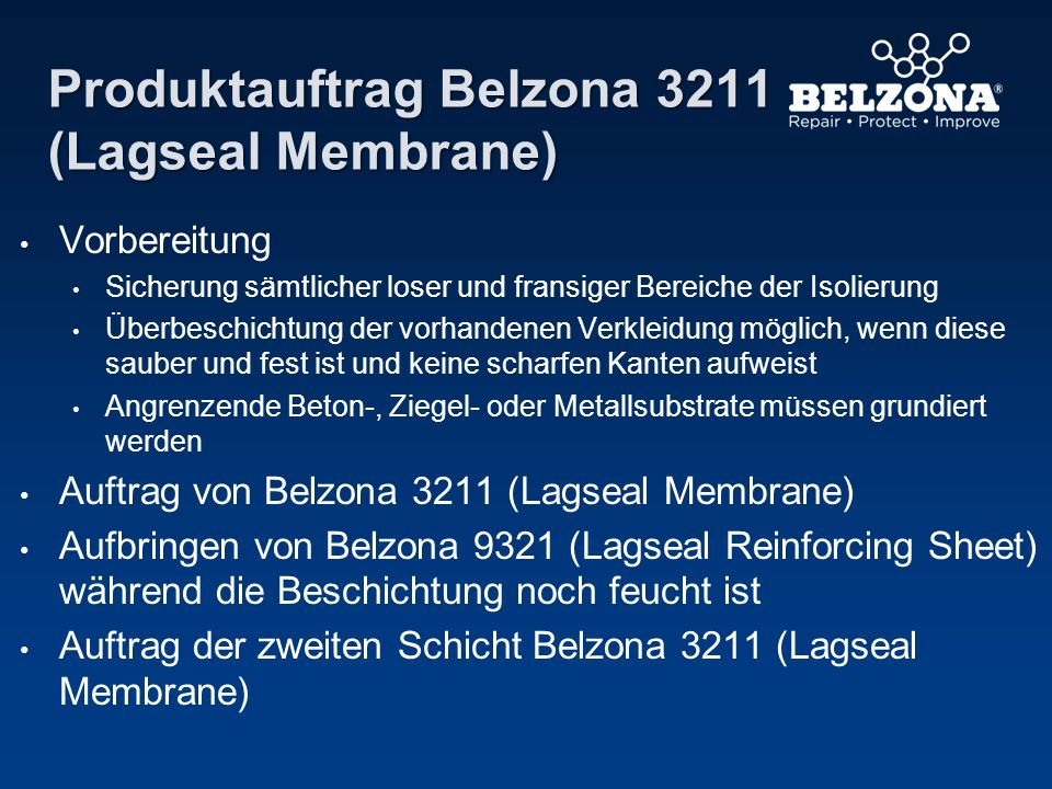 Produktauftrag Belzona 3211 (Lagseal Membrane) Vorbereitung Sicherung sämtlicher loser und fransiger Bereiche der Isolierung Überbeschichtung der vorh