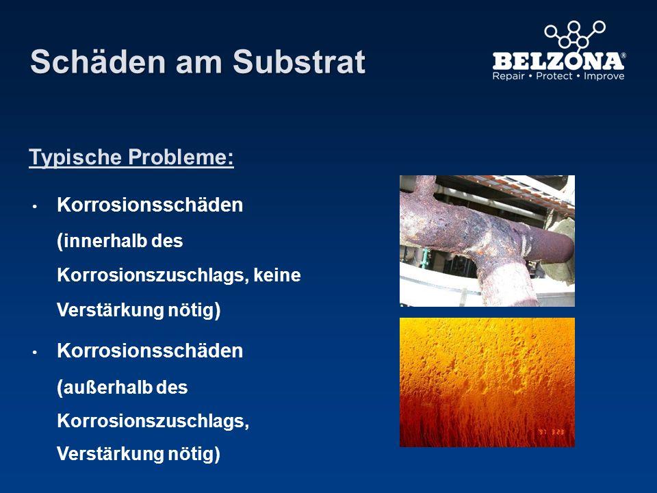 Schäden am Substrat Typische Probleme: Korrosionsschäden ( innerhalb des Korrosionszuschlags, keine Verstärkung nötig ) Korrosionsschäden ( außerhalb