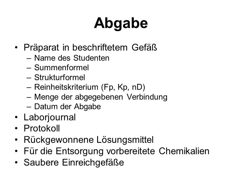Abgabe Präparat in beschriftetem Gefäß –Name des Studenten –Summenformel –Strukturformel –Reinheitskriterium (Fp, Kp, nD) –Menge der abgegebenen Verbi