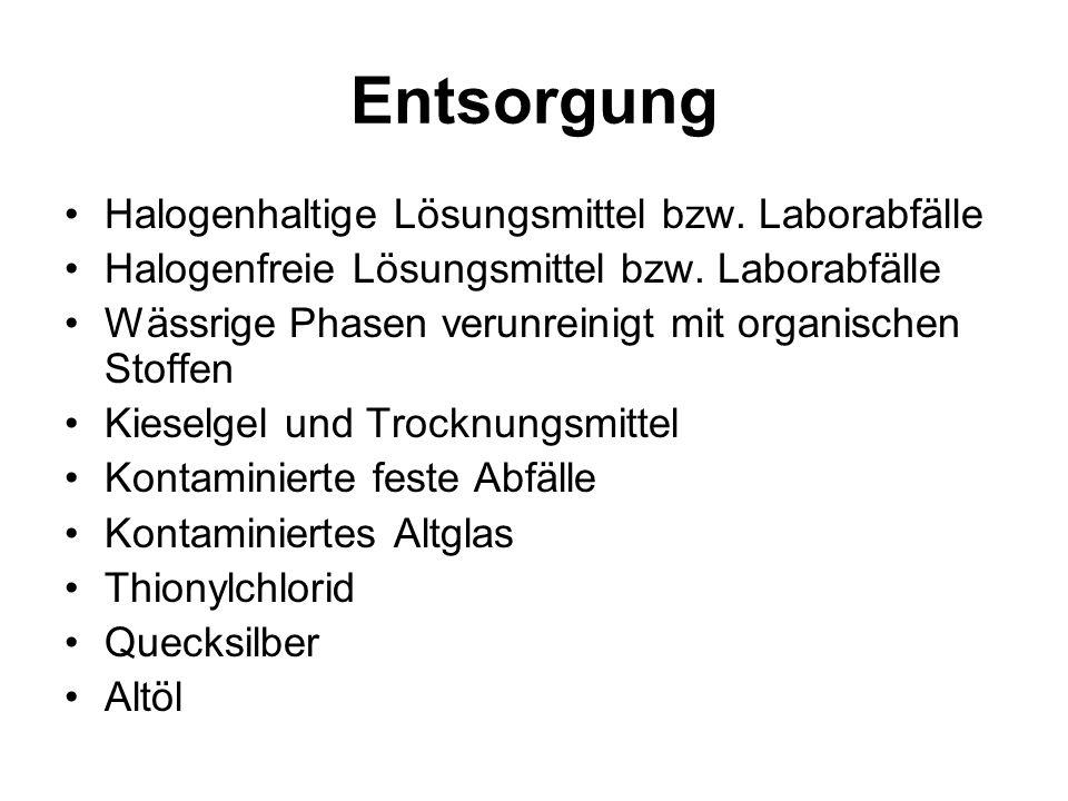 Entsorgung Halogenhaltige Lösungsmittel bzw. Laborabfälle Halogenfreie Lösungsmittel bzw. Laborabfälle Wässrige Phasen verunreinigt mit organischen St