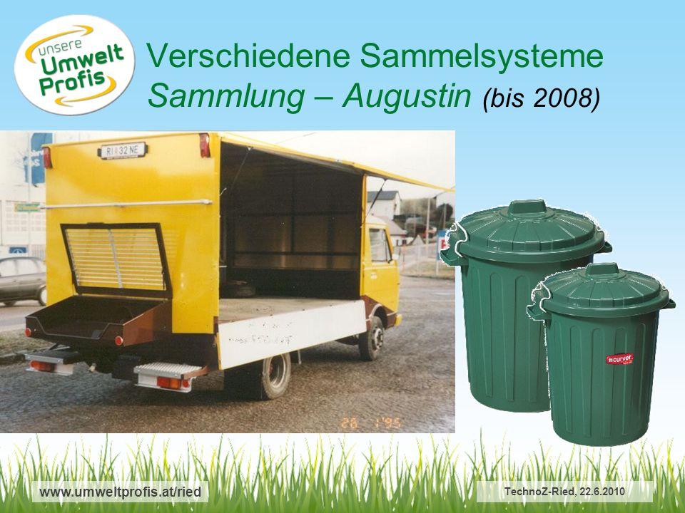Verschiedene Sammelsysteme Sammlung – Augustin (bis 2008) www.umweltprofis.at/ried TechnoZ-Ried, 22.6.2010