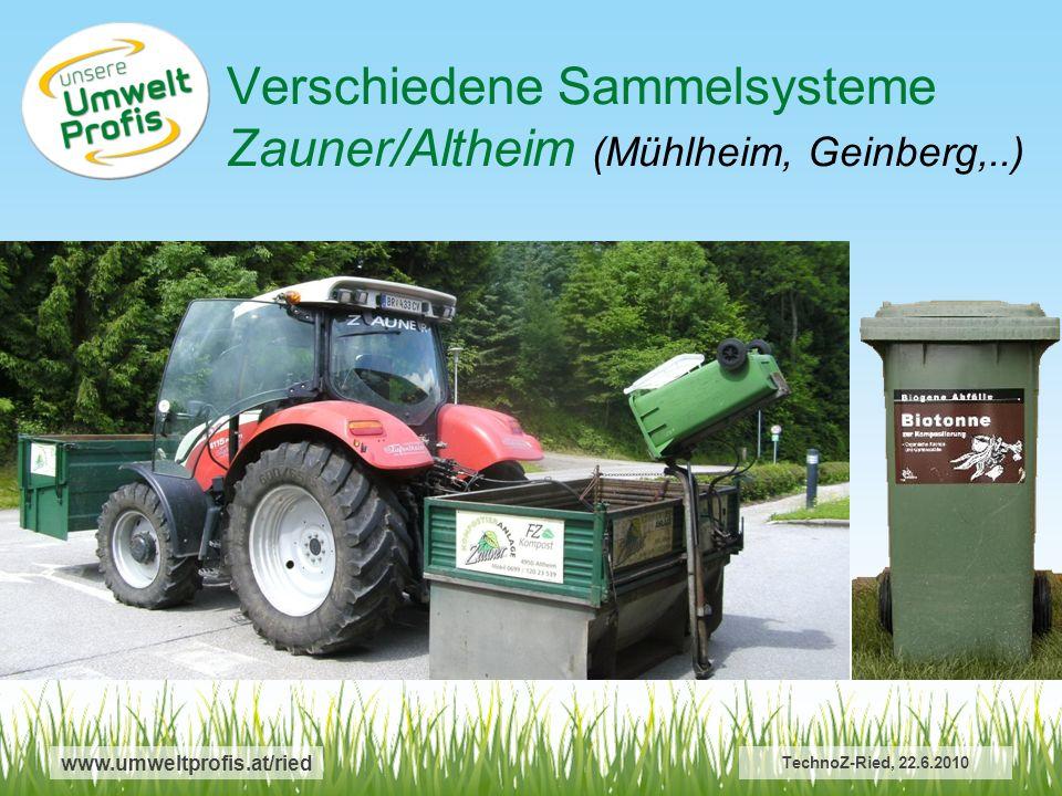 Verschiedene Sammelsysteme Zauner/Altheim (Mühlheim, Geinberg,..) www.umweltprofis.at/ried TechnoZ-Ried, 22.6.2010