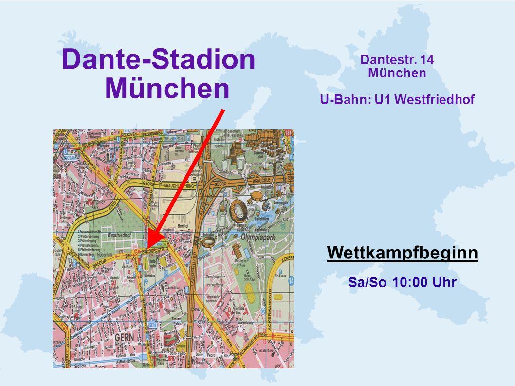 Dante-Stadion München Dantestr. 14 München U-Bahn: U1 Westfriedhof Wettkampfbeginn Sa/So 10:00 Uhr