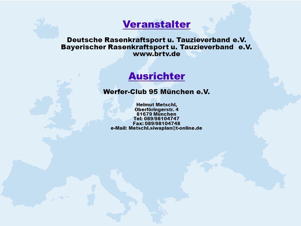Veranstalter Deutsche Rasenkraftsport u. Tauzieverband e.V. Bayerischer Rasenkraftsport u. Tauzieverband e.V. www.brtv.de Ausrichter Werfer-Club 95 Mü