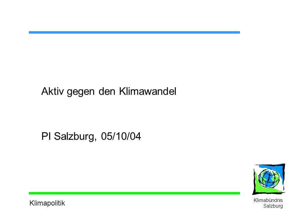 Klimapolitik Klimabündnis Salzburg Aktiv gegen den Klimawandel PI Salzburg, 05/10/04