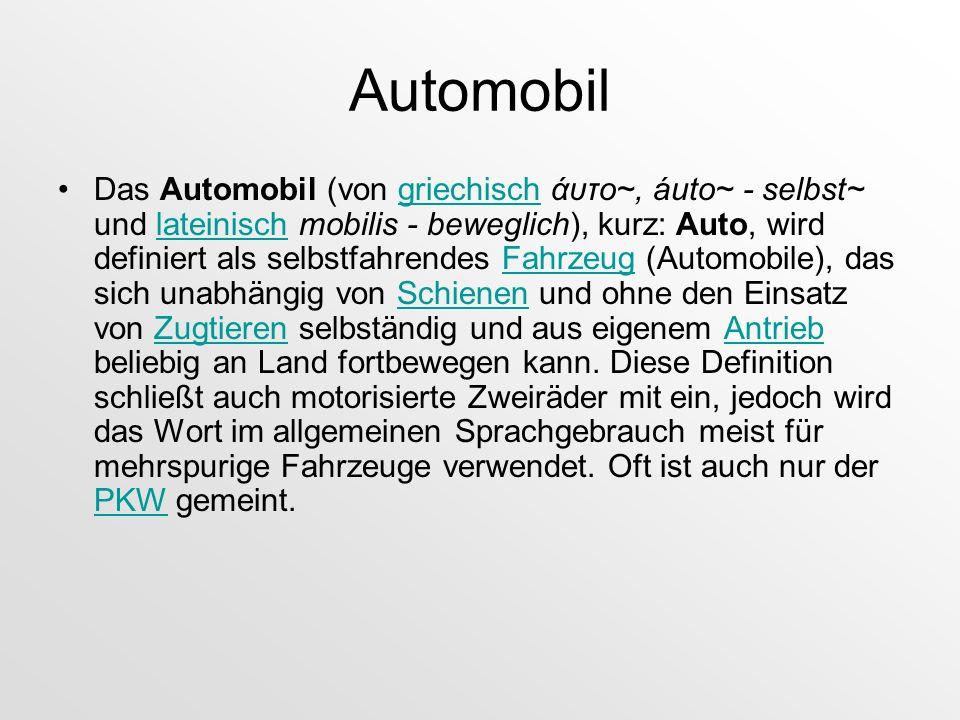 Automobil Das Automobil (von griechisch άυτο~, áuto~ - selbst~ und lateinisch mobilis - beweglich), kurz: Auto, wird definiert als selbstfahrendes Fah