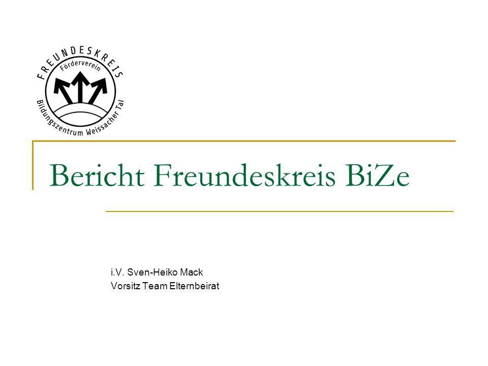 Bericht Freundeskreis BiZe i.V. Sven-Heiko Mack Vorsitz Team Elternbeirat