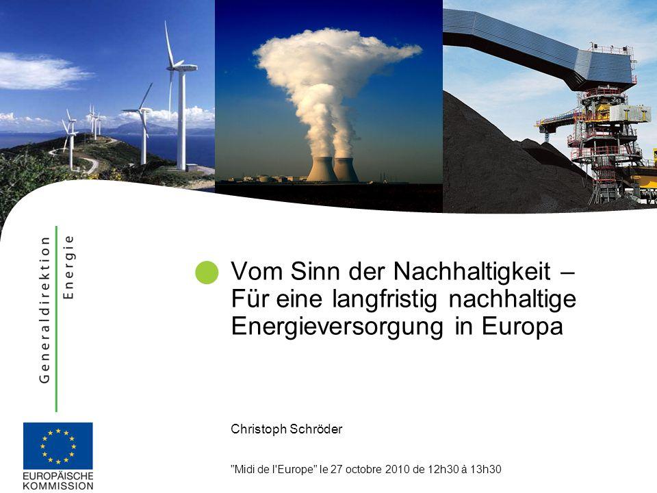 Christoph Schröder Midi de l Europe le 27 octobre 2010 de 12h30 à 13h30 Vom Sinn der Nachhaltigkeit – Für eine langfristig nachhaltige Energieversorgung in Europa