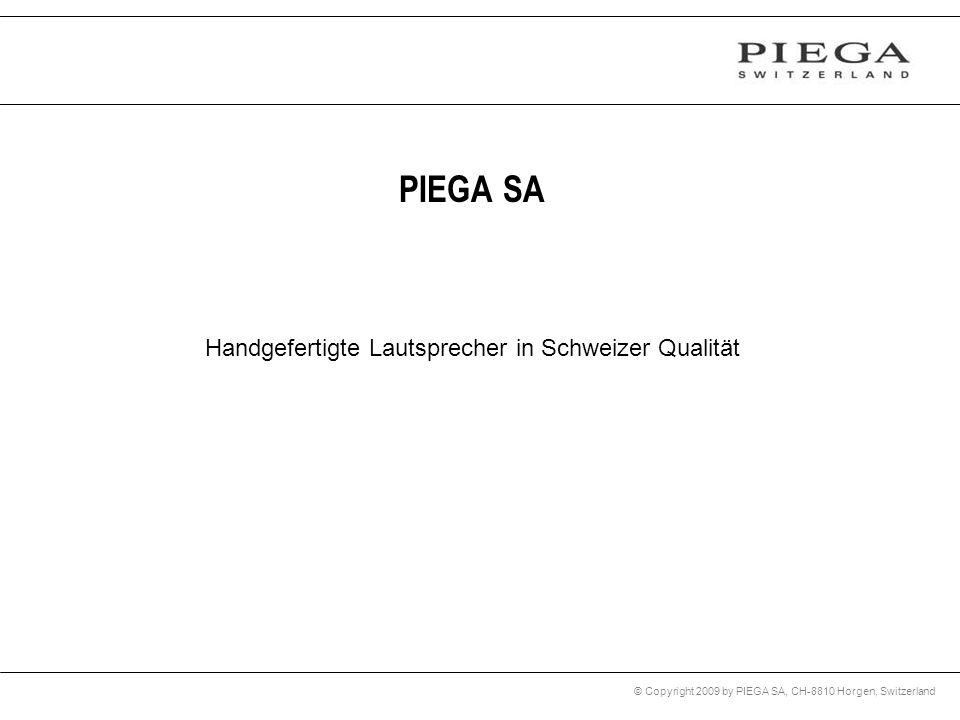 © Copyright 2009 by PIEGA SA, CH-8810 Horgen, Switzerland Handgefertigte Lautsprecher in Schweizer Qualität PIEGA SA