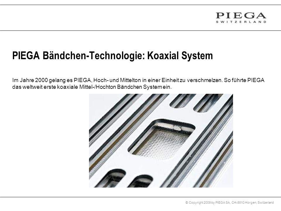 © Copyright 2009 by PIEGA SA, CH-8810 Horgen, Switzerland Im Jahre 2000 gelang es PIEGA, Hoch- und Mittelton in einer Einheit zu verschmelzen. So führ