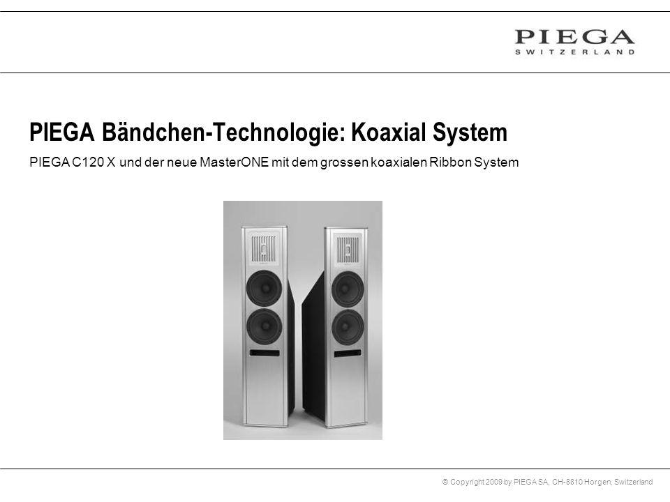© Copyright 2009 by PIEGA SA, CH-8810 Horgen, Switzerland PIEGA Bändchen-Technologie: Koaxial System PIEGA C120 X und der neue MasterONE mit dem gross