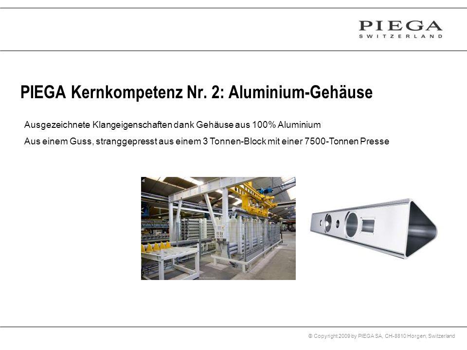 © Copyright 2009 by PIEGA SA, CH-8810 Horgen, Switzerland PIEGA Kernkompetenz Nr. 2: Aluminium-Gehäuse Ausgezeichnete Klangeigenschaften dank Gehäuse