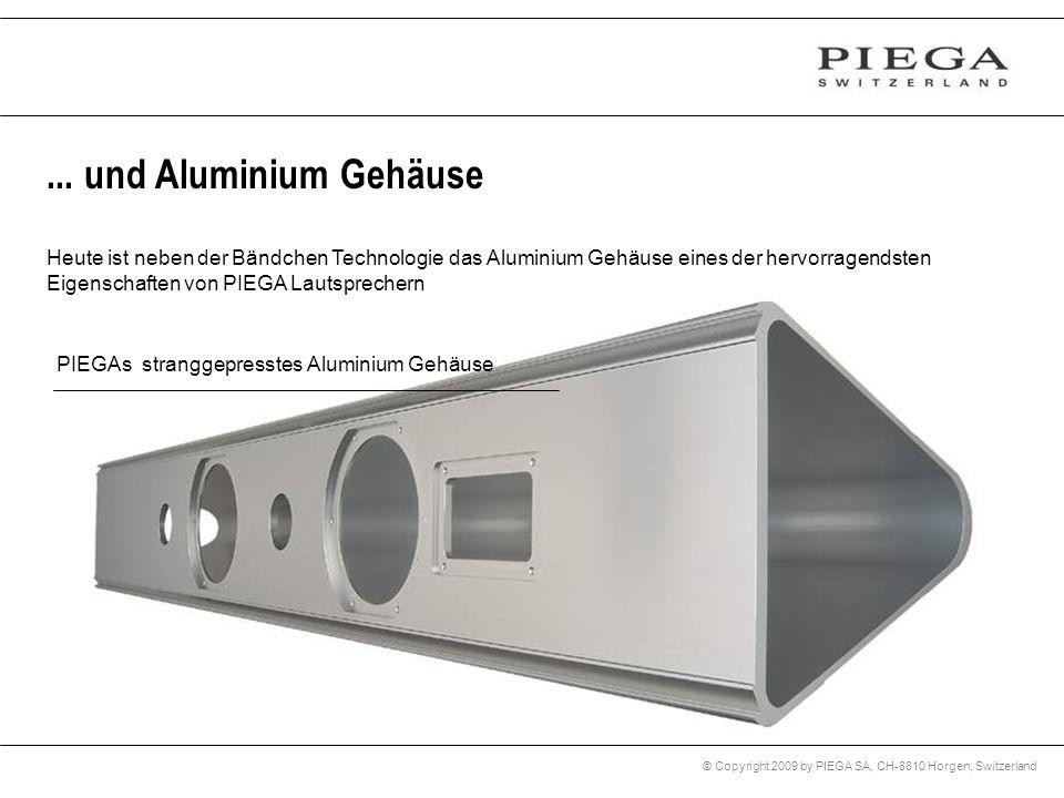 © Copyright 2009 by PIEGA SA, CH-8810 Horgen, Switzerland... und Aluminium Gehäuse Heute ist neben der Bändchen Technologie das Aluminium Gehäuse eine