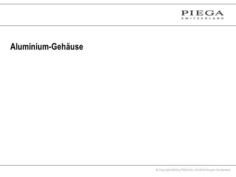 © Copyright 2009 by PIEGA SA, CH-8810 Horgen, Switzerland Aluminium-Gehäuse