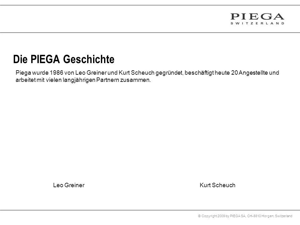 © Copyright 2009 by PIEGA SA, CH-8810 Horgen, Switzerland Piega wurde 1986 von Leo Greiner und Kurt Scheuch gegründet, beschäftigt heute 20 Angestellt