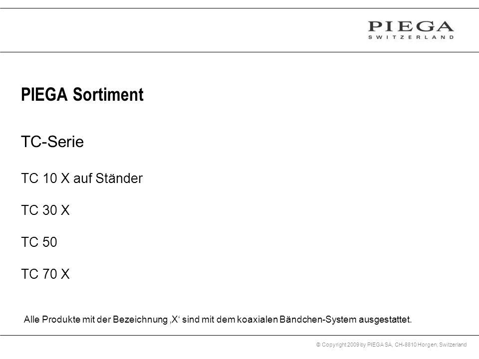 © Copyright 2009 by PIEGA SA, CH-8810 Horgen, Switzerland PIEGA Sortiment TC-Serie TC 10 X auf Ständer TC 30 X TC 50 TC 70 X Alle Produkte mit der Bez