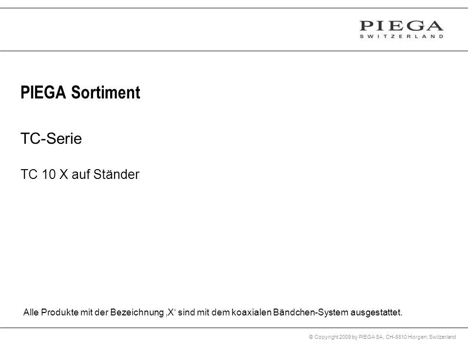 © Copyright 2009 by PIEGA SA, CH-8810 Horgen, Switzerland PIEGA Sortiment TC-Serie TC 10 X auf Ständer Alle Produkte mit der Bezeichnung X sind mit de