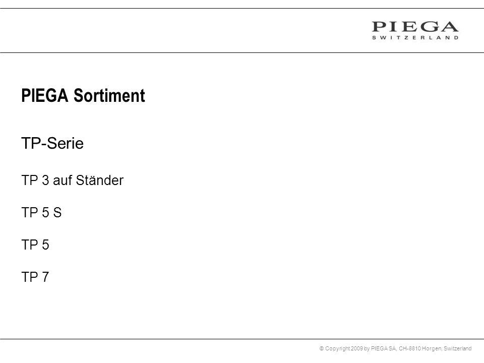 © Copyright 2009 by PIEGA SA, CH-8810 Horgen, Switzerland PIEGA Sortiment TP-Serie TP 3 auf Ständer TP 5 S TP 5 TP 7