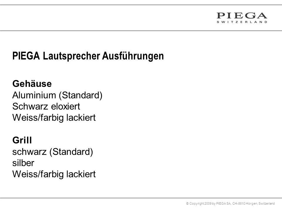 © Copyright 2009 by PIEGA SA, CH-8810 Horgen, Switzerland PIEGA Lautsprecher Ausführungen Gehäuse Aluminium (Standard) Schwarz eloxiert Weiss/farbig l