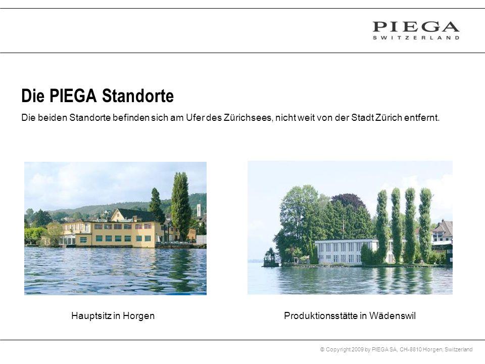 © Copyright 2009 by PIEGA SA, CH-8810 Horgen, Switzerland Die beiden Standorte befinden sich am Ufer des Zürichsees, nicht weit von der Stadt Zürich e