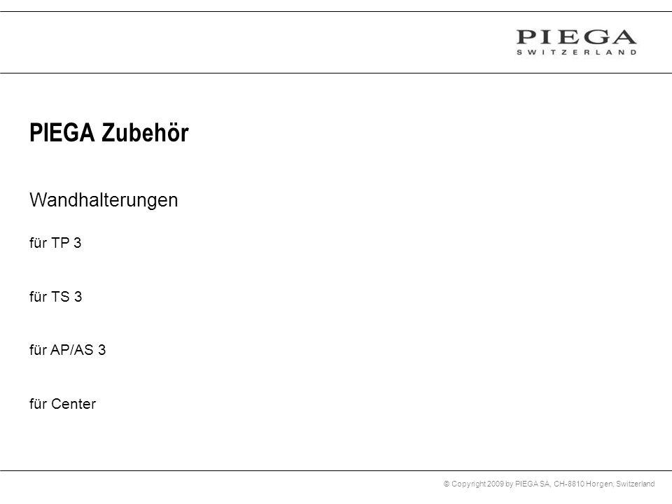© Copyright 2009 by PIEGA SA, CH-8810 Horgen, Switzerland PIEGA Zubehör Wandhalterungen für TP 3 für TS 3 für AP/AS 3 für Center