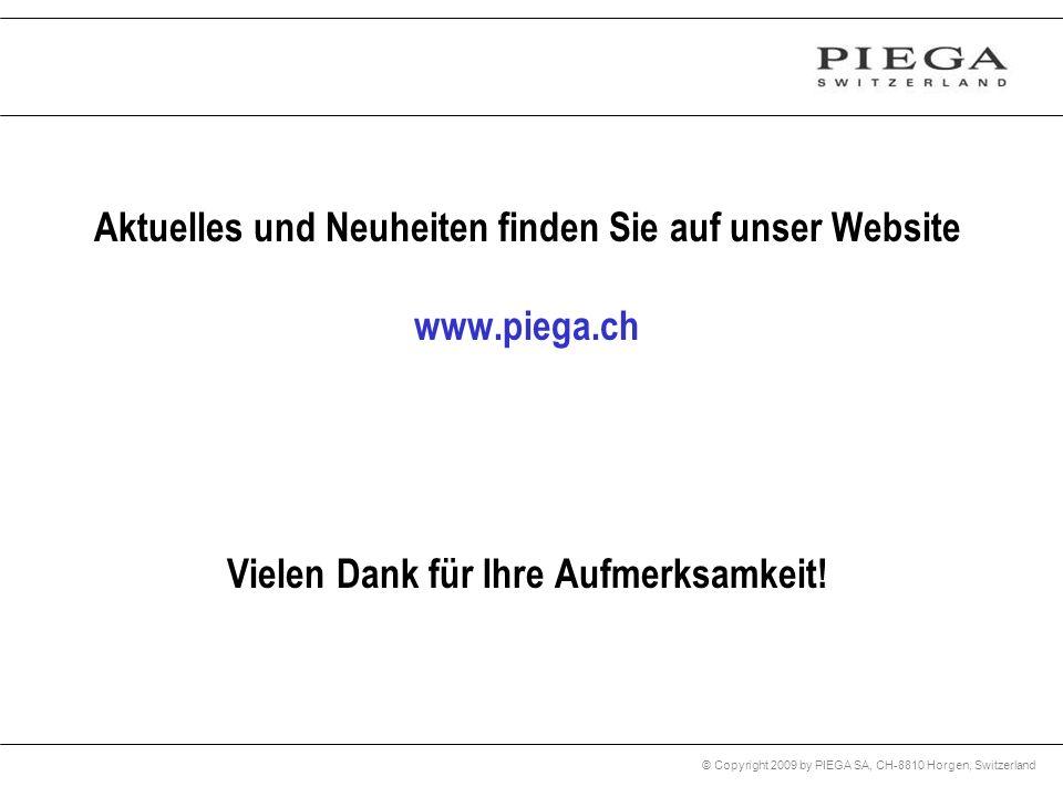 © Copyright 2009 by PIEGA SA, CH-8810 Horgen, Switzerland Aktuelles und Neuheiten finden Sie auf unser Website www.piega.ch Vielen Dank für Ihre Aufme