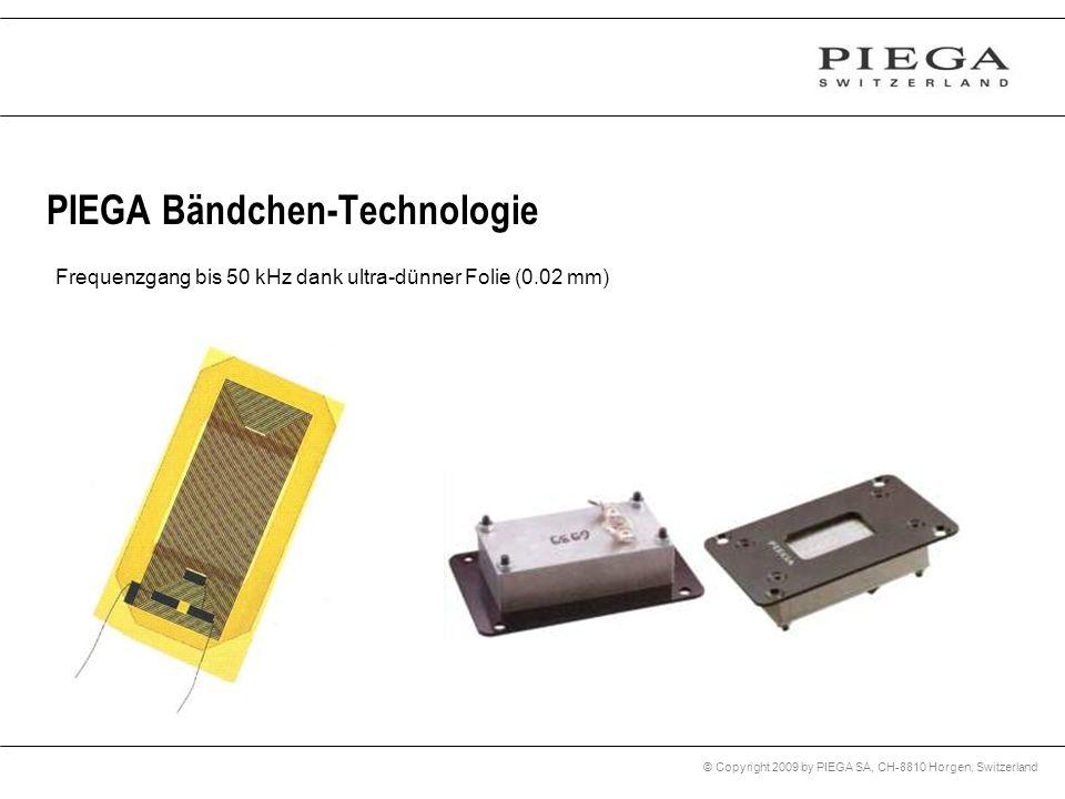 © Copyright 2009 by PIEGA SA, CH-8810 Horgen, Switzerland PIEGA Bändchen-Technologie Frequenzgang bis 50 kHz dank ultra-dünner Folie (0.02 mm)