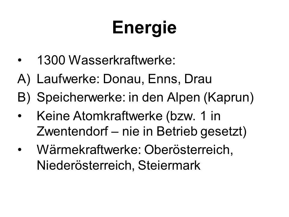 Energie 1300 Wasserkraftwerke: A)Laufwerke: Donau, Enns, Drau B)Speicherwerke: in den Alpen (Kaprun) Keine Atomkraftwerke (bzw. 1 in Zwentendorf – nie