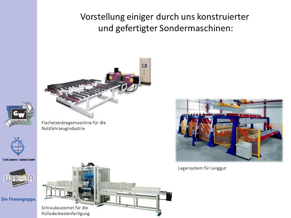 Vorstellung einiger durch uns konstruierter und gefertigter Sondermaschinen: Flacheisenbiegemaschine für die Nutzfahrzeugindustrie Lagersystem für Lan