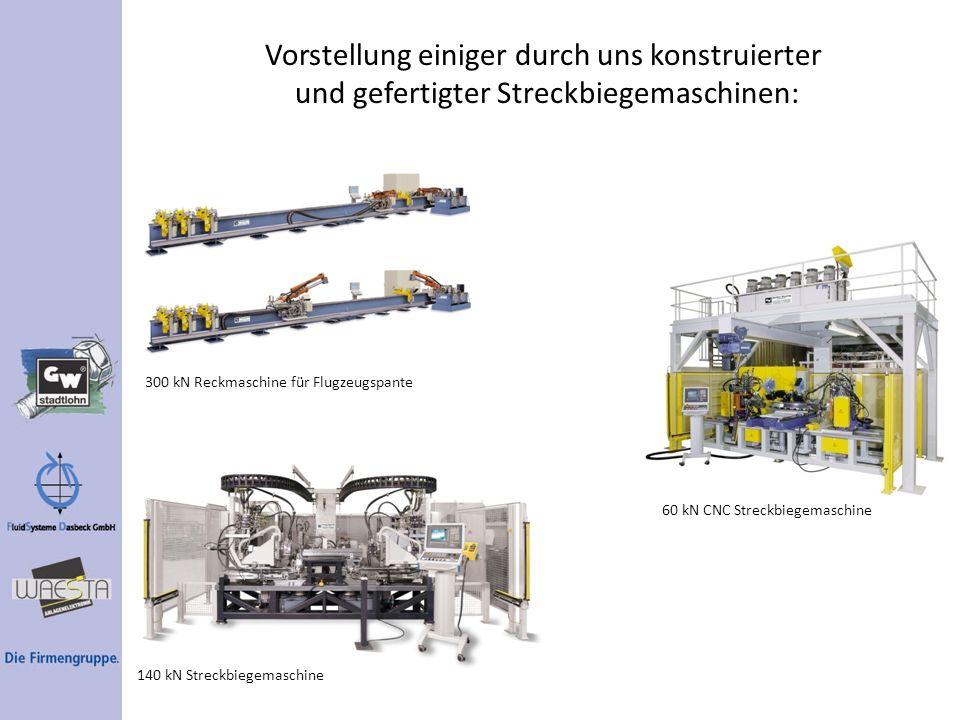 Vorstellung einiger durch uns konstruierter und gefertigter Streckbiegemaschinen: 60 kN CNC Streckbiegemaschine 300 kN Reckmaschine für Flugzeugspante