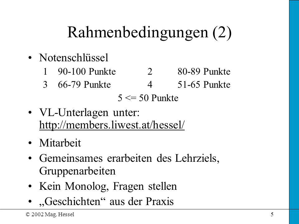 © 2002 Mag. Hessel5 Rahmenbedingungen (2) Notenschlüssel 1 90-100 Punkte 2 80-89 Punkte 3 66-79 Punkte4 51-65 Punkte 5 <= 50 Punkte VL-Unterlagen unte