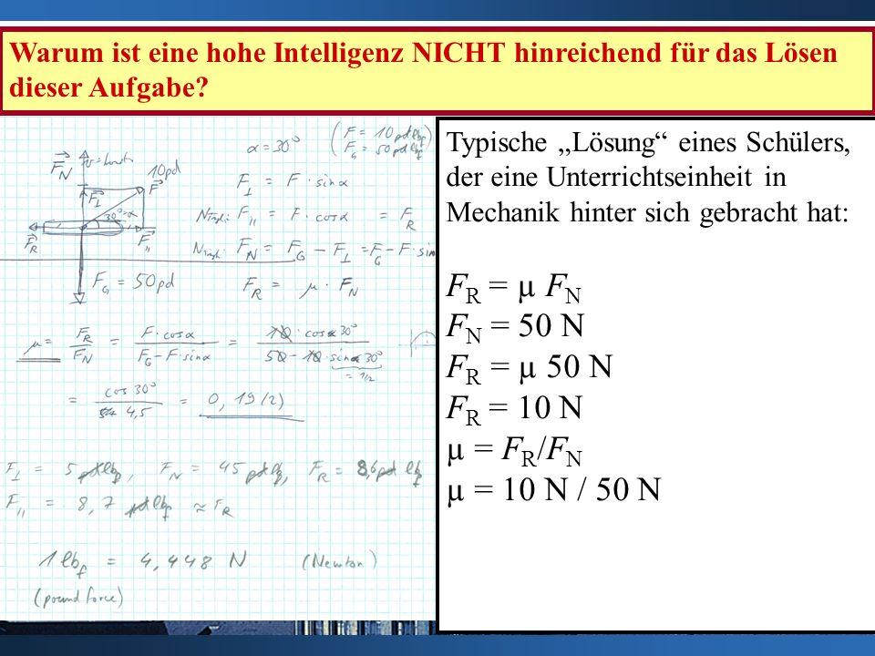 50 N Warum ist eine hohe Intelligenz NICHT hinreichend für das Lösen dieser Aufgabe? Typische Lösung eines Schülers, der eine Unterrichtseinheit in Me