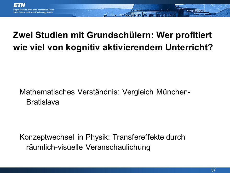 57 Zwei Studien mit Grundschülern: Wer profitiert wie viel von kognitiv aktivierendem Unterricht? Mathematisches Verständnis: Vergleich München- Brati